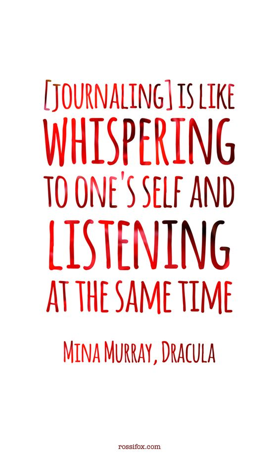 Journaling is like whispering to one's self and listening at the same time... | writing from Bram Stoker's Dracula (Mina Murray)
