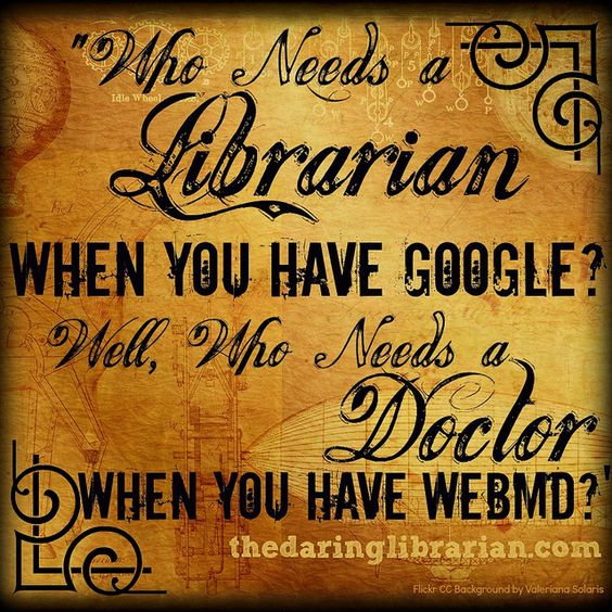 Who Needs a Librarian Sign by The Daring Librarian, via Flickr