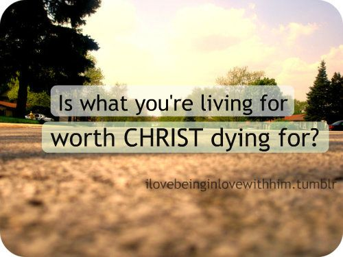 I need to remember this more often.: Food For Thought, Powerful Word, Christ Dying, Awesome God, Reality Check, So True, Well Said, Worth Christ, You Re Living
