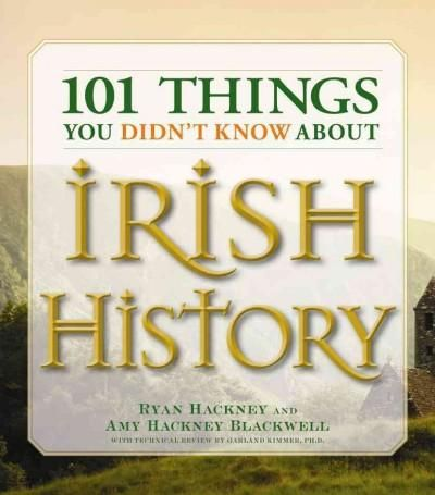 101 Things You Didn't Know About Irish History: The People, Places, Culture, and Tradition of the