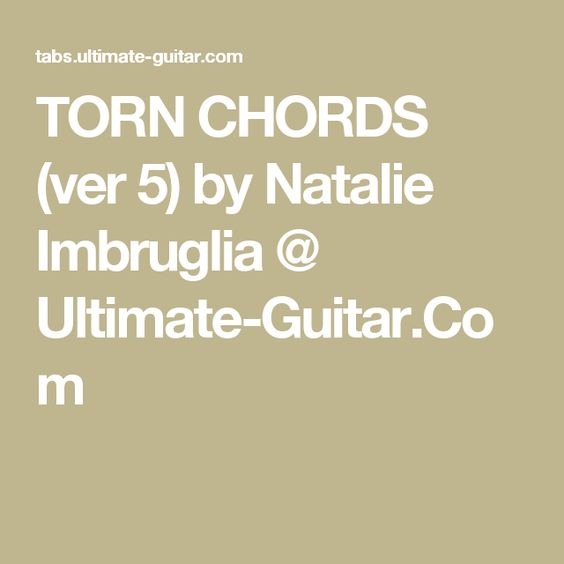 TORN CHORDS (ver 5) by Natalie Imbruglia @ Ultimate-Guitar.Com ...