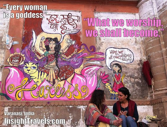 What we worship we become // All women are goddesses.  Mural in Varanasi, India. InsightTravels.com