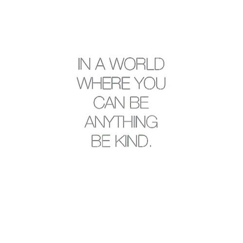 In a world where you can be anything, be kind. #wisdom #affirmations #kindness / Insight <3: