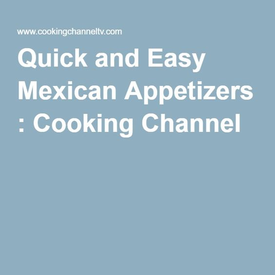 Quick and Easy Mexican Appetizers : Cooking Channel