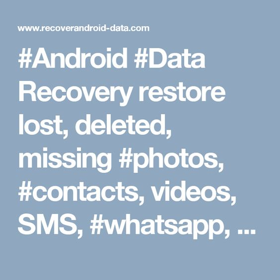 Android Data Recovery Restore Lost Deleted Missing Photos