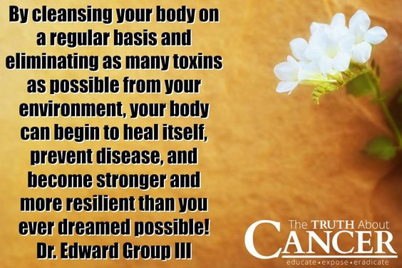"""By cleansing your body on a regular basis and eliminating as many toxins as possible from your environment, your body can begin to heal itself, prevent disease, and become stronger and more resilient than you ever dreamed possible!"" ~ Dr. Edward Group III"