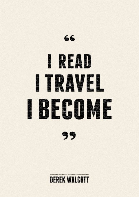 Read. Travel. Become.  Precisely what my heart says. :)