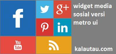kalautau.com - Berikut adalah cara membuat widget media sosial seperti tampilan metro ui windows 8, sebagai penunjang seo off page