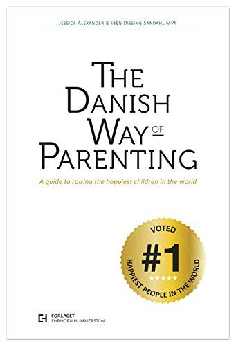 The Danish Way of Parenting: A Guide to Raising the Happiest Children in the World: Jessica Alexander, Iben Sandahl