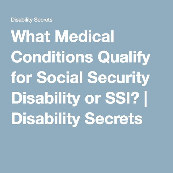 What Medical Conditions Qualify for Social Security Disability or SSI? | Disability Secrets