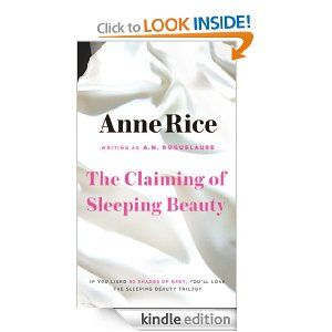 The Claiming of Sleeping Beauty (Sleeping Beauty Trilogy) by Anne Rice.  If you read the Fifty Shades of Grey and want more, this trilogy is more!  Adults only - very explicit.