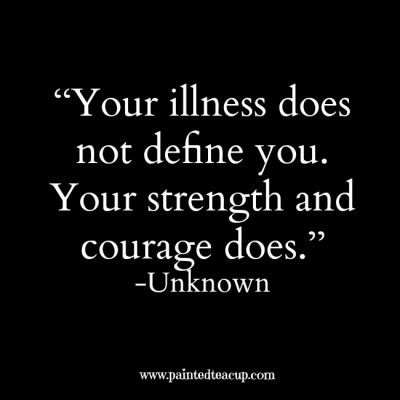 """""""Your illness does not define you. Your strength and courage does."""" -Unknown…"""