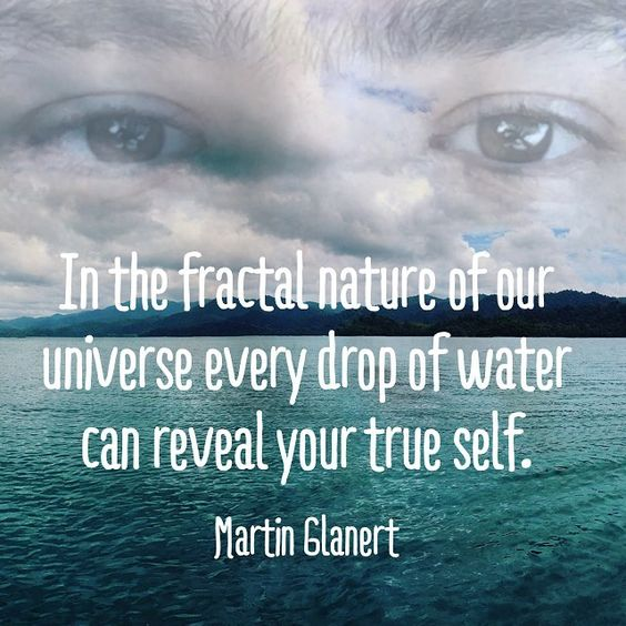 In the fractal nature of our universe every drop of water can reveal your true self.