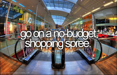 Go on a no-budget shopping spree( kinda just did this. Bought a pair of 110$ Oakley sunglasses and didn't care that I was spending that much on one thing.