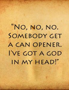 Yes Carter... a can opener will totally help you get the God out of your head