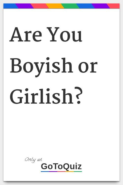 Are You Boyish Or Girlish My Result You Are 83 Boyish With