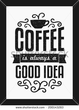 Text design minimalist poster in black and white. Coffee is Always a Good Idea.