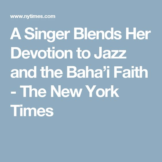 A Singer Blends Her Devotion to Jazz and the Baha'i Faith - The New York Times