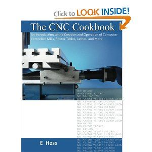 """The CNC Cookbook: An Introduction to the Creation and Operation of Computer…"