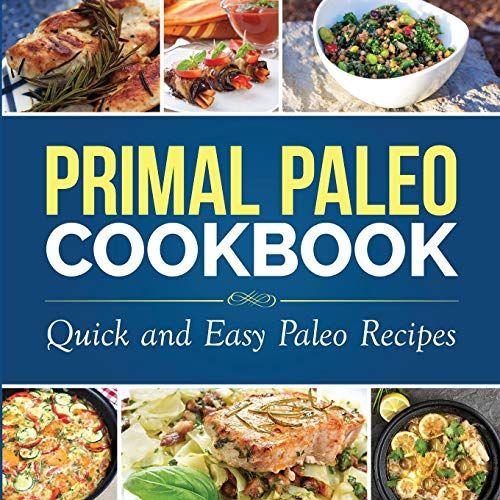 Ebook Pdf Primal Paleo Cookbook Quick And Easy Paleo Recipes Paleo Cooking Download D Paleo Recipes Easy Paleo Cooking Paleo Recipes