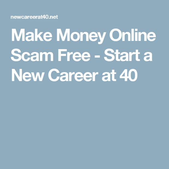 Make Money Online Scam Free - Start a New Career at 40 | Learn ...