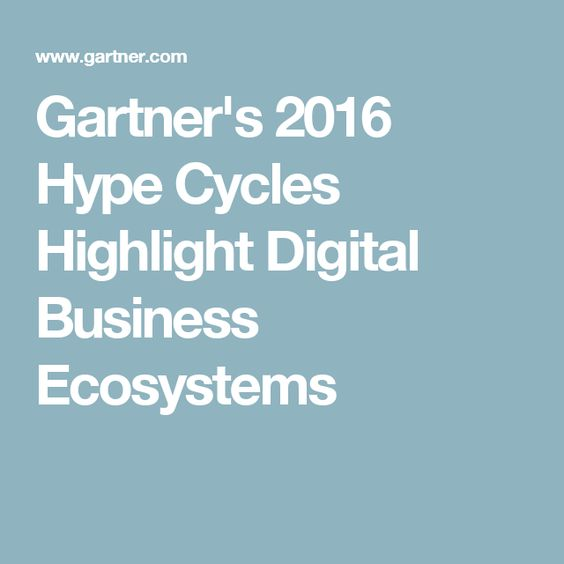 Gartner's 2016 Hype Cycles Highlight Digital Business Ecosystems