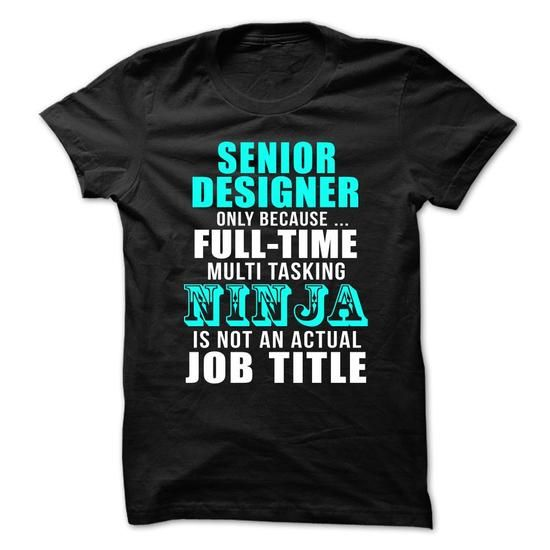 SENIOR-DESIGNER - Full-time Multitasking NINJA T-Shirt Hoodie Sweatshirts iai. Check price ==► http://graphictshirts.xyz/?p=54071