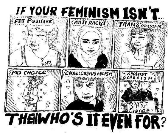 Feminism is for all. That is TRUE feminism, and anyone claiming to exclude even ONE of these is NOT a real feminist!