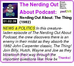#NEWS #PODCAST  The Nerding Out About Podcast: Scouring the Broad Expanse of Geeky Movie Fandom    Nerding Out About: The Thing (1982)    LISTEN...  http://podDVR.COM/?c=3d589208-5073-9ee2-9035-aefc051b7054