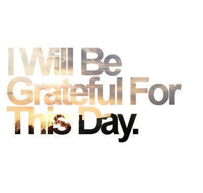 <3 I Will Be Grateful For This Day.