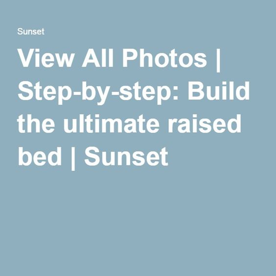 View All Photos | Step-by-step: Build the ultimate raised bed | Sunset