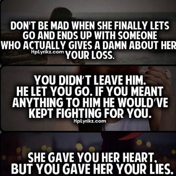 She Gave Up On You Quotes: You Didn't Leave Him. He Let You Go. She Gave You Her