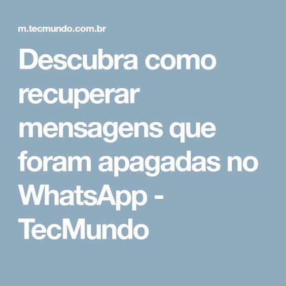 Descubra Como Recuperar Mensagens Que Foram Apagadas No Whatsapp