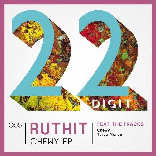 Ruthit - Chewy EP / 22 Digit Records / 22DIGIT055 - http://www.electrobuzz.fm/2016/03/30/ruthit-chewy-ep-22-digit-records-22digit055/