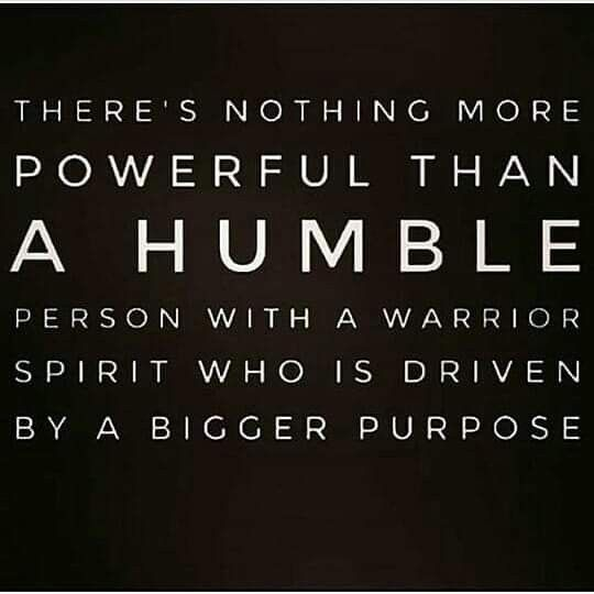 There S Nothing More Powerful Than Humble Person With A Warrior Spirit Who Is Driven By A Bigger Purpos Purpose Driven Life Quotes Humble Quotes Purpose Quotes