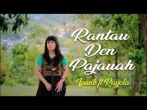 Ipank Ft Rayola Rantau Den Pajauah Lagu Minang Terbaru
