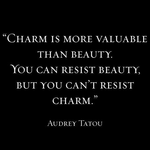 """""""Charm is more valuable than beauty. You can resist beauty, but you can't resist charm"""". - Audrey Tautou."""
