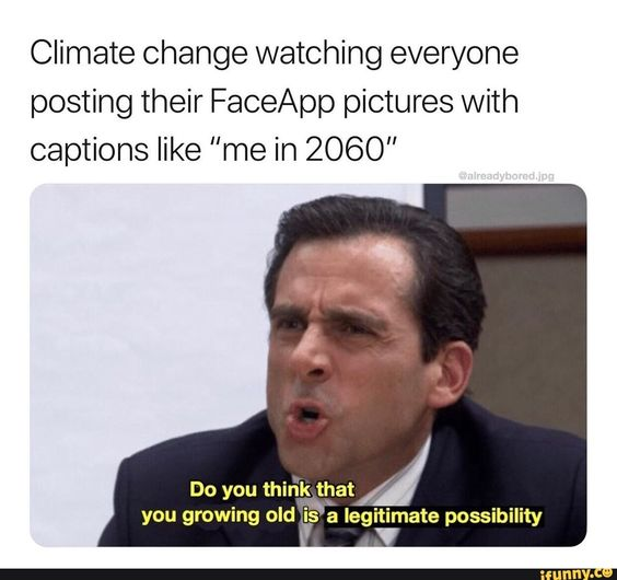 Climate Change Watching Everyone Posting Their Faceapp Pictures With Captions Like Me In 2060 Do You Think That You Growing 35 Legitimate Possibility Ifu Tumblr Funny Climate Change Caption Tumblr
