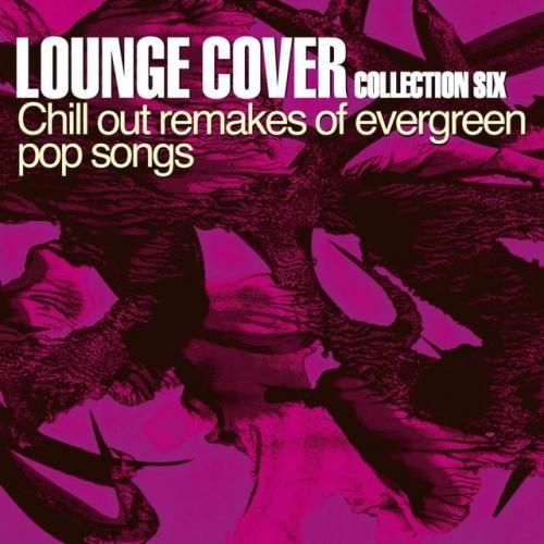 VA - Lounge Cover Collection Six Chill Out Remakes of Evergreen Pop Songs (2014)