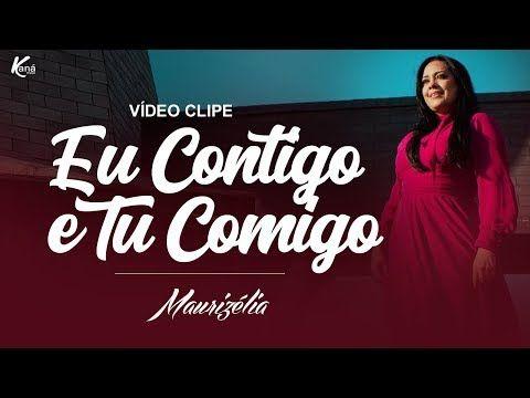Eu Contigo E Tu Comigo Maurizelia Lancamento 2018 Video