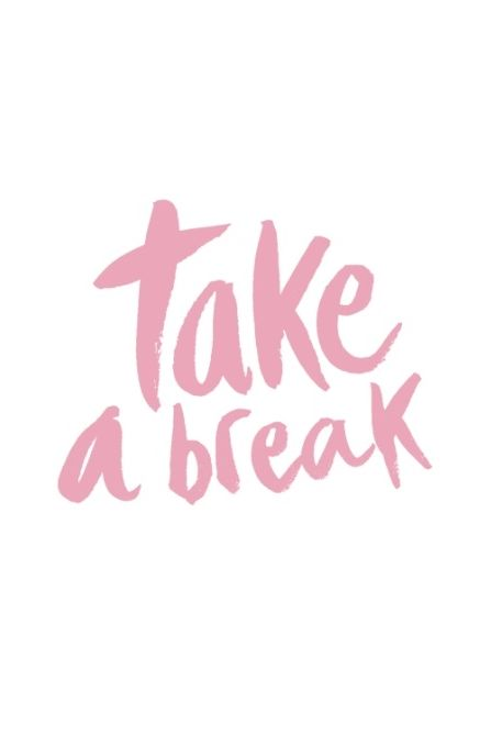 Sometimes you just need to, take a break.: