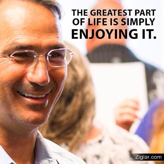 The greatest part of life is simply enjoying it. budurl.com/ZBOB87062 #Ziglar #ZigZiglar by thezigziglar
