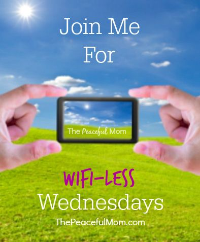 Join Me For Wifi-Less Wednesdays (and enjoy more peace and joy in your life!) - The Peaceful Mom
