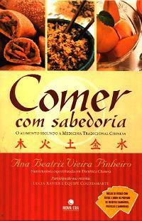 Livro: Comer com sabedoria  O alimento segundo a medicina tradicional chinesa.