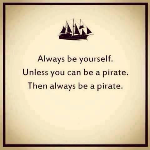 I am a pirate. Not the Johnny Depp kind. No, the Errol Flynn kind. I love everything to do with pirates and sailing ships and the sea. I am a pirate.