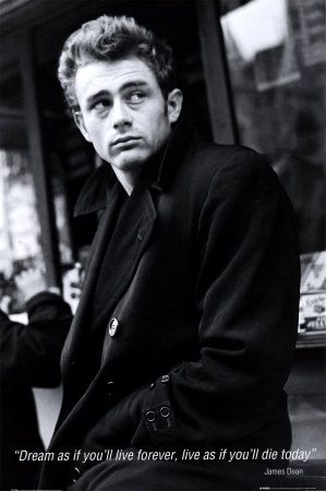 Dream as if you'll live Forever, Live as if you'll die Today.-James Dean