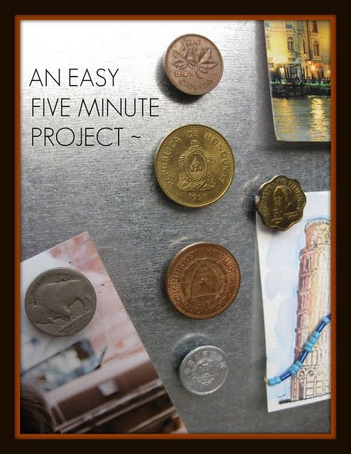 Magnets made of leftover coins from traveling. Best idea ever- I have a ton of coins just sitting in a box!