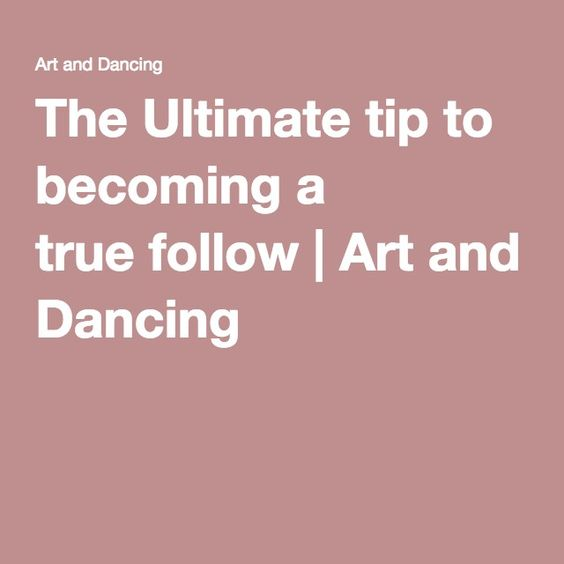 The Ultimate tip to becoming a truefollow | Art and Dancing