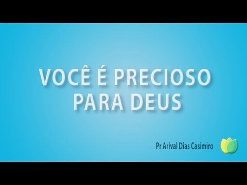 Pr Arival Dias Casimiro - Você É Precioso Para Deus - YouTube