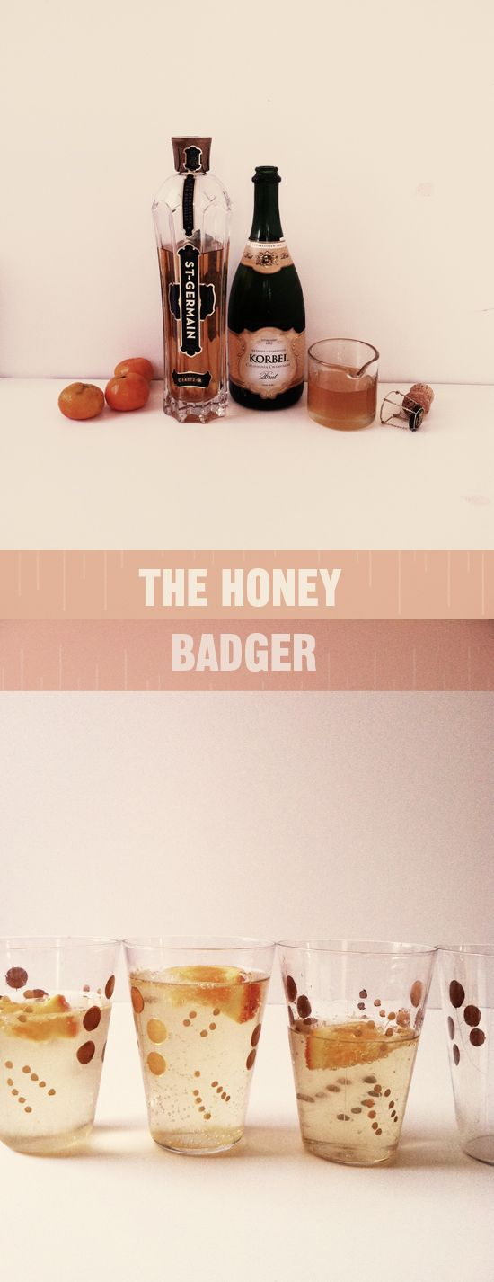 the honey badger. champagne and st. germaine are two of my favorite things!